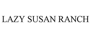 mark for LAZY SUSAN RANCH, trademark #85316201