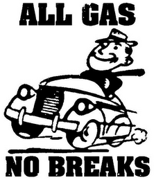 mark for ALL GAS NO BREAKS, trademark #85316324