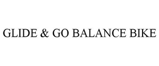 mark for GLIDE & GO BALANCE BIKE, trademark #85316541
