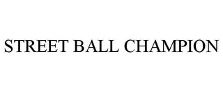 mark for STREET BALL CHAMPION, trademark #85316653