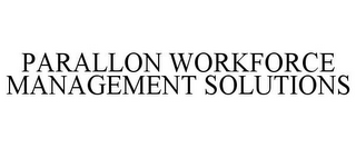 mark for PARALLON WORKFORCE MANAGEMENT SOLUTIONS, trademark #85316978