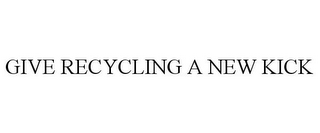 mark for GIVE RECYCLING A NEW KICK, trademark #85317357