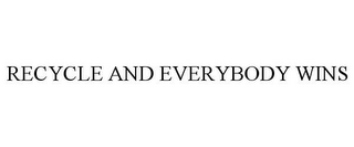 mark for RECYCLE AND EVERYBODY WINS, trademark #85317359
