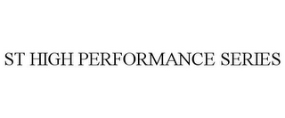 mark for ST HIGH PERFORMANCE SERIES, trademark #85317563