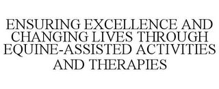 mark for ENSURING EXCELLENCE AND CHANGING LIVES THROUGH EQUINE-ASSISTED ACTIVITIES AND THERAPIES, trademark #85318123
