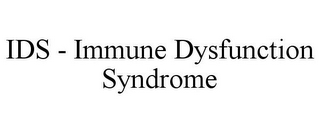 mark for IDS - IMMUNE DYSFUNCTION SYNDROME, trademark #85318155