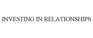 mark for INVESTING IN RELATIONSHIPS, trademark #85318556