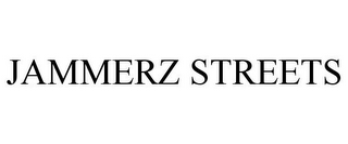 mark for JAMMERZ STREETS, trademark #85319169