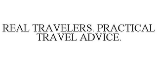 mark for REAL TRAVELERS. PRACTICAL TRAVEL ADVICE., trademark #85319503