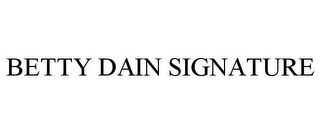 mark for BETTY DAIN SIGNATURE, trademark #85319631