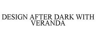 mark for DESIGN AFTER DARK WITH VERANDA, trademark #85320353