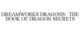 mark for DREAMWORKS DRAGONS: THE BOOK OF DRAGON SECRETS, trademark #85320741
