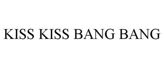 mark for KISS KISS BANG BANG, trademark #85320922