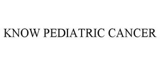 mark for KNOW PEDIATRIC CANCER, trademark #85322790