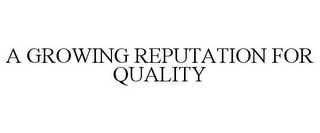 mark for A GROWING REPUTATION FOR QUALITY, trademark #85323205