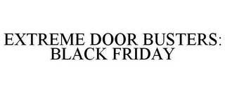 mark for EXTREME DOOR BUSTERS: BLACK FRIDAY, trademark #85323218
