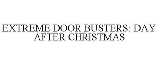 mark for EXTREME DOOR BUSTERS: DAY AFTER CHRISTMAS, trademark #85323234