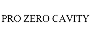 mark for PRO ZERO CAVITY, trademark #85323424