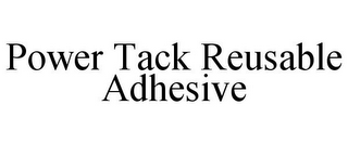 mark for POWER TACK REUSABLE ADHESIVE, trademark #85323579
