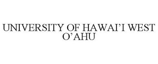mark for UNIVERSITY OF HAWAI'I WEST O'AHU, trademark #85325475