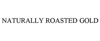 mark for NATURALLY ROASTED GOLD, trademark #85325781
