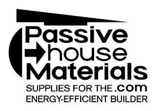 mark for PASSIVE HOUSE MATERIALS .COM SUPPLIES FOR THE ENERGY-EFFICIENT BUILDER, trademark #85326000