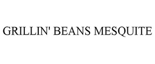 mark for GRILLIN' BEANS MESQUITE, trademark #85326031