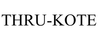 mark for THRU-KOTE, trademark #85326246