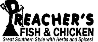 mark for PREACHER'S FISH & CHICKEN GREAT SOUTHERN STYLE WITH HERBS AND SPICES!, trademark #85326390