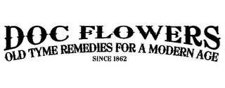 mark for DOC FLOWERS OLD TYME REMEDIES FOR A MODERN AGE SINCE 1862, trademark #85327296
