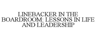 mark for LINEBACKER IN THE BOARDROOM: LESSONS IN LIFE AND LEADERSHIP, trademark #85327409