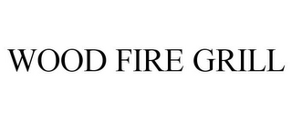 mark for WOOD FIRE GRILL, trademark #85327460