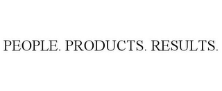 mark for PEOPLE. PRODUCTS. RESULTS., trademark #85327969