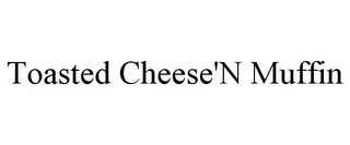 mark for TOASTED CHEESE'N MUFFIN, trademark #85330171