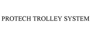 mark for PROTECH TROLLEY SYSTEM, trademark #85331307