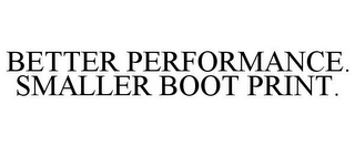 mark for BETTER PERFORMANCE. SMALLER BOOT PRINT., trademark #85331475