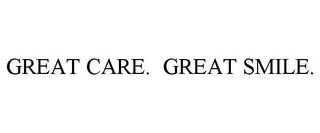 mark for GREAT CARE. GREAT SMILE., trademark #85332467