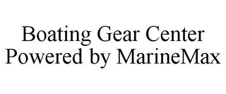 mark for BOATING GEAR CENTER POWERED BY MARINEMAX, trademark #85333239
