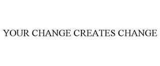 mark for YOUR CHANGE CREATES CHANGE, trademark #85334039