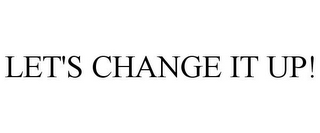 mark for LET'S CHANGE IT UP!, trademark #85334154