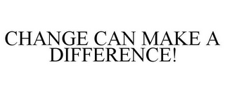 mark for CHANGE CAN MAKE A DIFFERENCE!, trademark #85334171