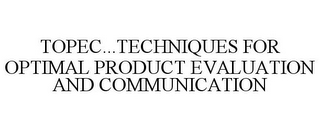 mark for TOPEC...TECHNIQUES FOR OPTIMAL PRODUCT EVALUATION AND COMMUNICATION, trademark #85334219