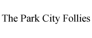 mark for THE PARK CITY FOLLIES, trademark #85334263