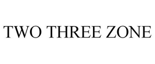 mark for TWO THREE ZONE, trademark #85335555