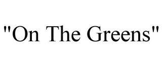 "mark for ""ON THE GREENS"", trademark #85337091"