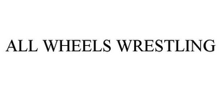 mark for ALL WHEELS WRESTLING, trademark #85337449