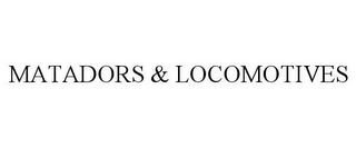 mark for MATADORS & LOCOMOTIVES, trademark #85337620
