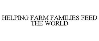 mark for HELPING FARM FAMILIES FEED THE WORLD, trademark #85337644