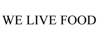 mark for WE LIVE FOOD, trademark #85339147