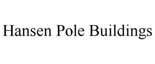 mark for HANSEN POLE BUILDINGS, trademark #85340097